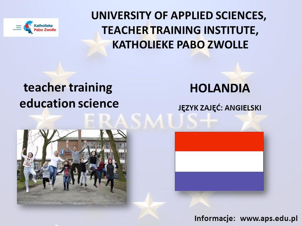 UNIVERSITY OF APPLIED SCIENCES, TEACHER TRAINING INSTITUTE, KATHOLIEKE PABO ZWOLLE JĘZYK ZAJĘĆ: ANGIELSKI Informacje: www.aps.edu.pl teacher training