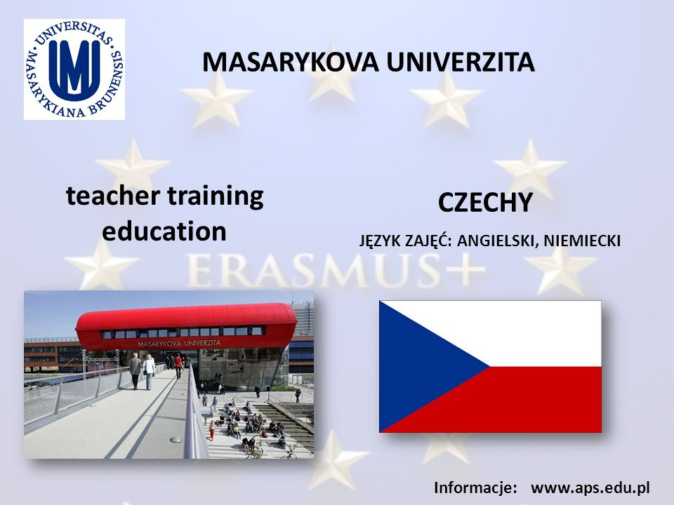 MASARYKOVA UNIVERZITA JĘZYK ZAJĘĆ: ANGIELSKI, NIEMIECKI Informacje: www.aps.edu.pl teacher training education CZECHY