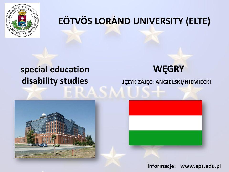EÖTVÖS LORÁND UNIVERSITY (ELTE) JĘZYK ZAJĘĆ: ANGIELSKI/NIEMIECKI Informacje: www.aps.edu.pl special education disability studies WĘGRY