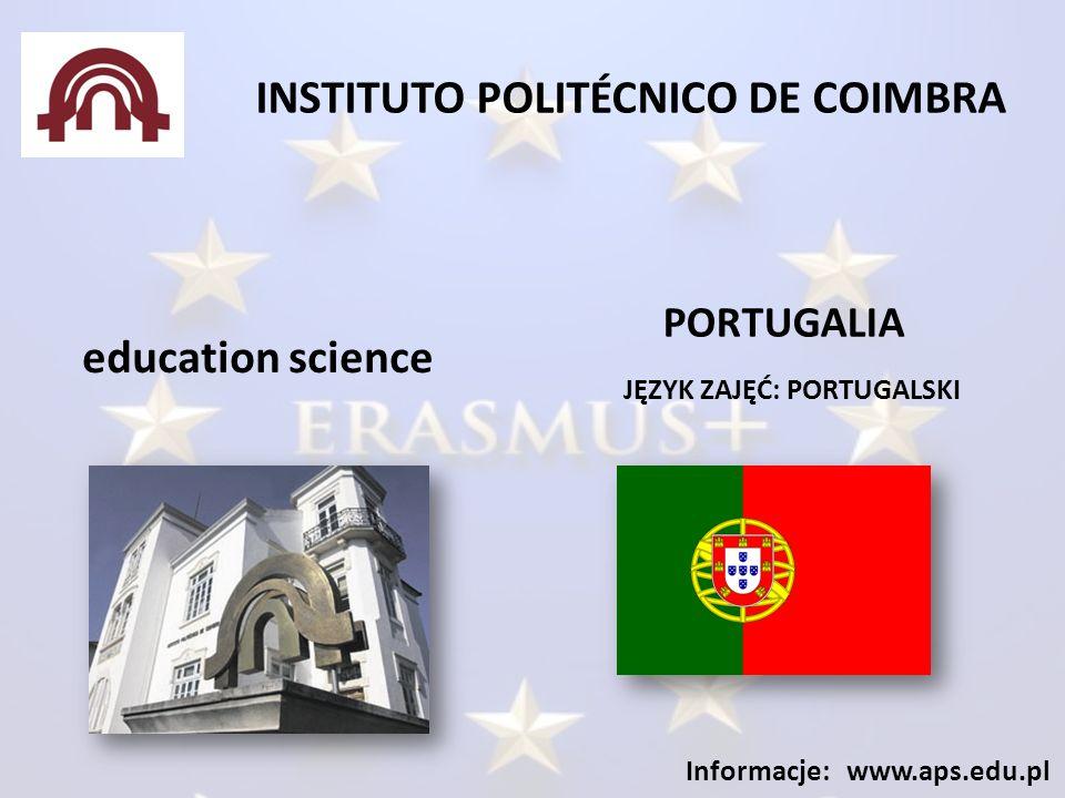 INSTITUTO POLITÉCNICO DE COIMBRA JĘZYK ZAJĘĆ: PORTUGALSKI Informacje: www.aps.edu.pl education science PORTUGALIA