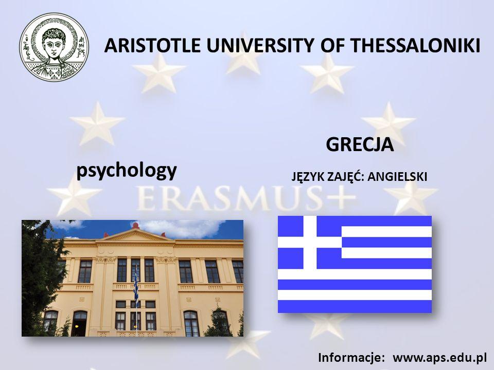 ARISTOTLE UNIVERSITY OF THESSALONIKI JĘZYK ZAJĘĆ: ANGIELSKI Informacje: www.aps.edu.pl psychology GRECJA