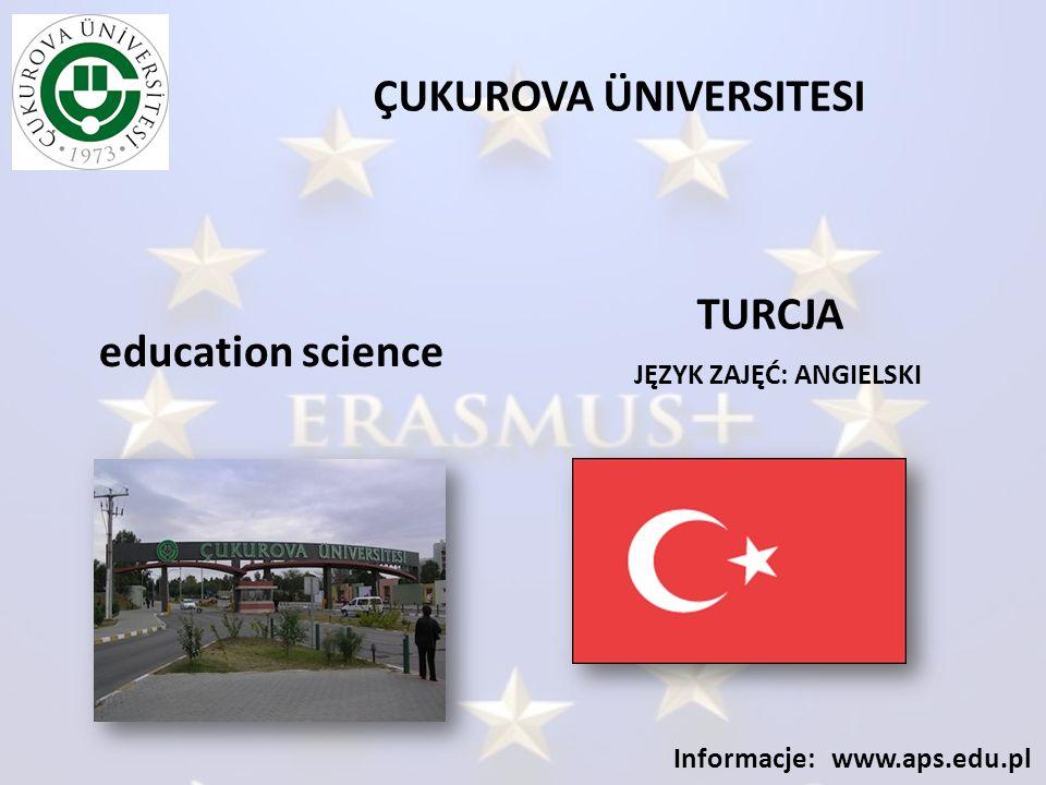 ÇUKUROVA ÜNIVERSITESI JĘZYK ZAJĘĆ: ANGIELSKI Informacje: www.aps.edu.pl education science TURCJA