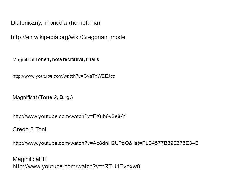 Magnificat (Tone 2, D, g.) http://www.youtube.com/watch?v=EXub6v3e8-Y Magnificat Tone 1, nota recitativa, finalis http://www.youtube.com/watch?v=CVaTp