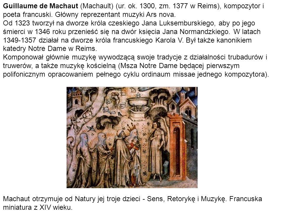 Guillaume de Machaut (Machault) (ur. ok. 1300, zm. 1377 w Reims), kompozytor i poeta francuski. Główny reprezentant muzyki Ars nova. Od 1323 tworzył n