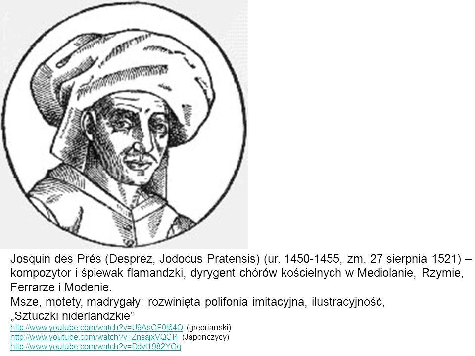 Josquin des Prés (Desprez, Jodocus Pratensis) (ur. 1450-1455, zm. 27 sierpnia 1521) – kompozytor i śpiewak flamandzki, dyrygent chórów kościelnych w M