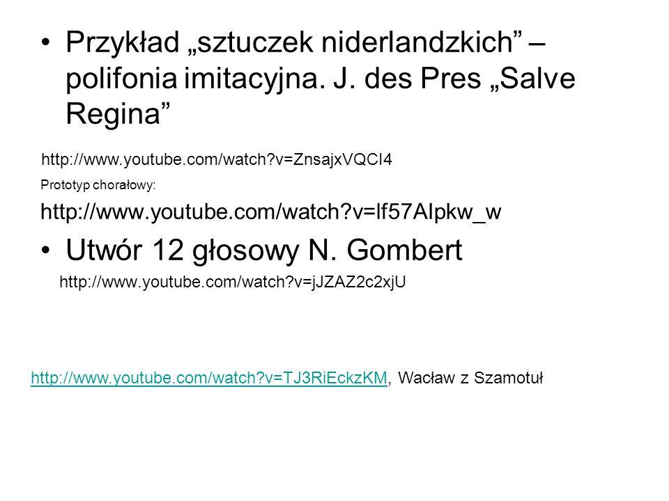 """Przykład """"sztuczek niderlandzkich"""" – polifonia imitacyjna. J. des Pres """"Salve Regina"""" Prototyp chorałowy: http://www.youtube.com/watch?v=lf57AIpkw_w U"""