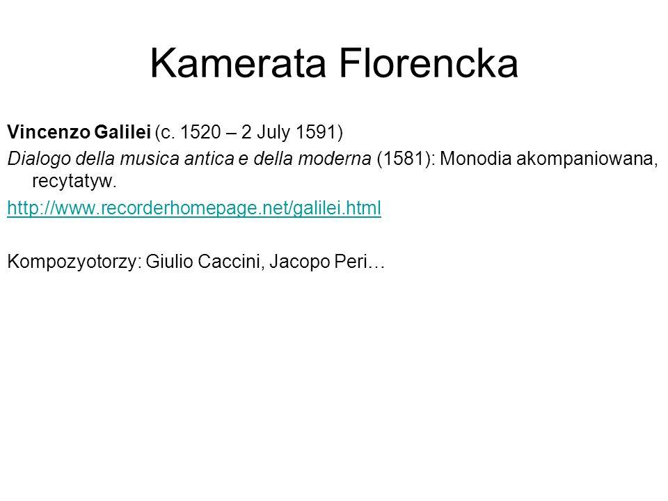 Kamerata Florencka Vincenzo Galilei (c. 1520 – 2 July 1591) Dialogo della musica antica e della moderna (1581): Monodia akompaniowana, recytatyw. http