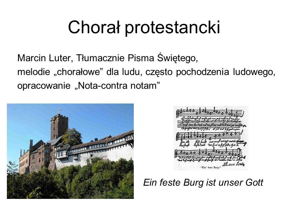 """Chorał protestancki Marcin Luter, Tłumacznie Pisma Świętego, melodie """"chorałowe"""" dla ludu, często pochodzenia ludowego, opracowanie """"Nota-contra notam"""
