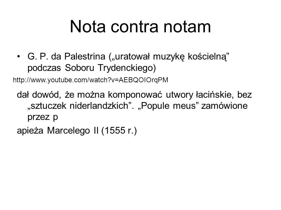 """Nota contra notam G. P. da Palestrina (""""uratował muzykę kościelną"""" podczas Soboru Trydenckiego) dał dowód, że można komponować utwory łacińskie, bez """""""