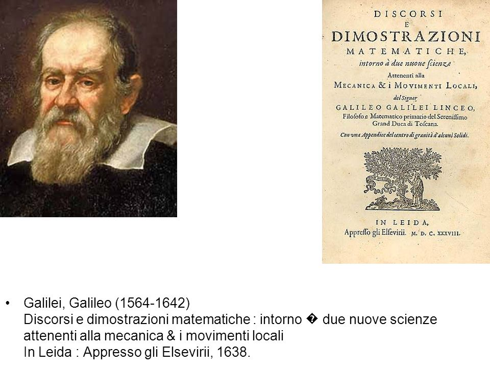 Galilei, Galileo (1564-1642) Discorsi e dimostrazioni matematiche : intorno � due nuove scienze attenenti alla mecanica & i movimenti locali In Leida