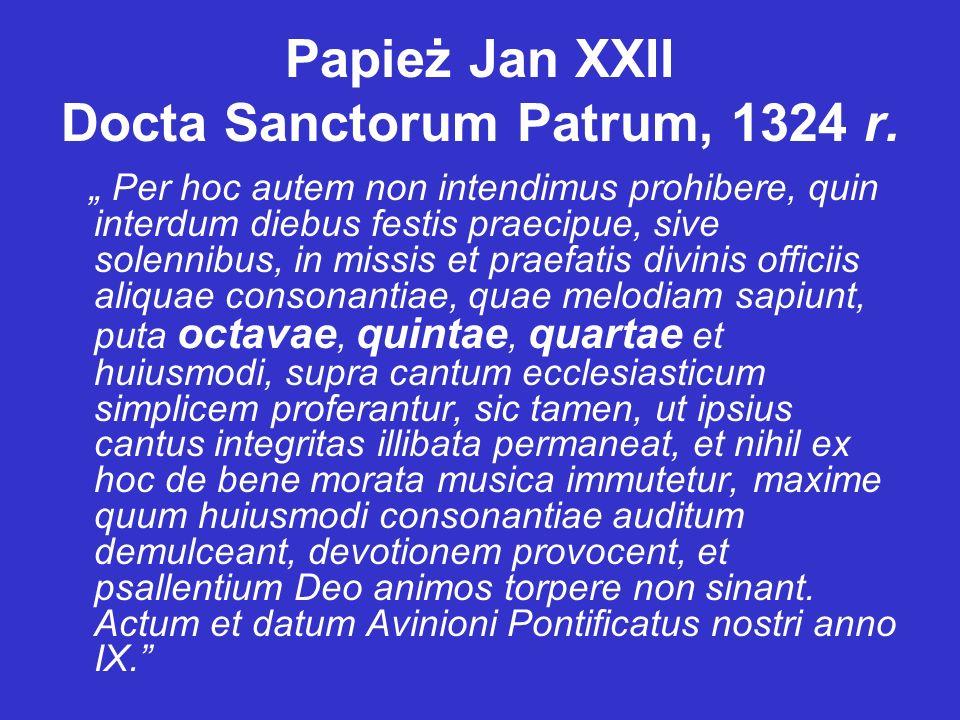 """Papież Jan XXII Docta Sanctorum Patrum, 1324 r. """" Per hoc autem non intendimus prohibere, quin interdum diebus festis praecipue, sive solennibus, in m"""