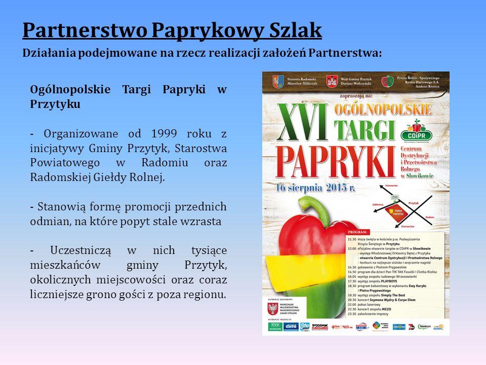 Partnerstwo Paprykowy Szlak Działania podejmowane na rzecz realizacji założeń Partnerstwa: Ogólnopolskie Targi Papryki w Przytyku - Organizowane od 1999 roku z inicjatywy Gminy Przytyk, Starostwa Powiatowego w Radomiu oraz Radomskiej Giełdy Rolnej.