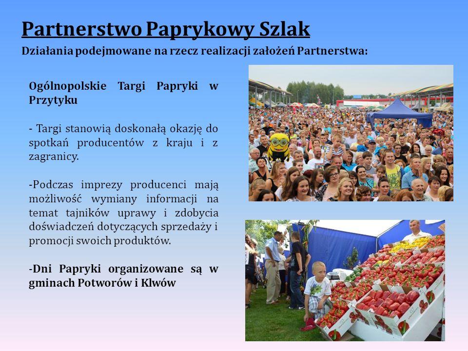 Partnerstwo Paprykowy Szlak Działania podejmowane na rzecz realizacji założeń Partnerstwa: Ogólnopolskie Targi Papryki w Przytyku - Targi stanowią doskonałą okazję do spotkań producentów z kraju i z zagranicy.