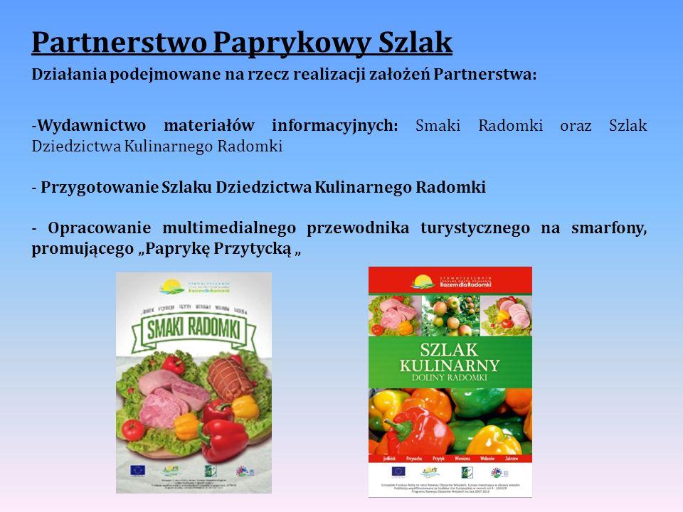 Partnerstwo Paprykowy Szlak Działania podejmowane na rzecz realizacji założeń Partnerstwa: -Wydawnictwo materiałów informacyjnych: Smaki Radomki oraz