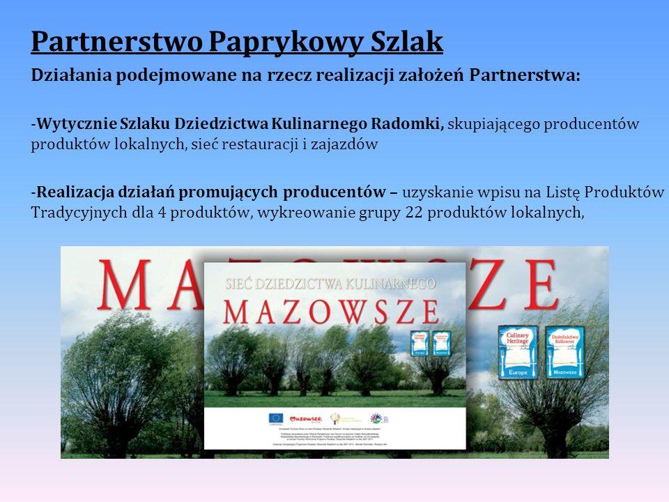Partnerstwo Paprykowy Szlak Działania podejmowane na rzecz realizacji założeń Partnerstwa: -Wytycznie Szlaku Dziedzictwa Kulinarnego Radomki, skupiają