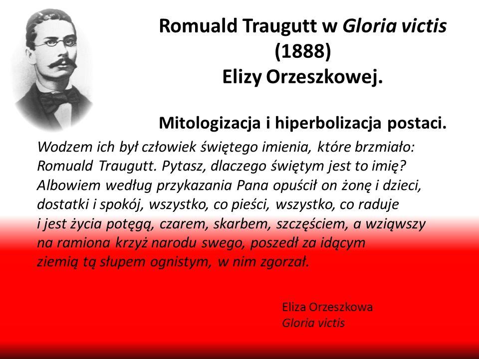 Romuald Traugutt w Gloria victis (1888) Elizy Orzeszkowej. Mitologizacja i hiperbolizacja postaci. Wodzem ich był człowiek świętego imienia, które brz