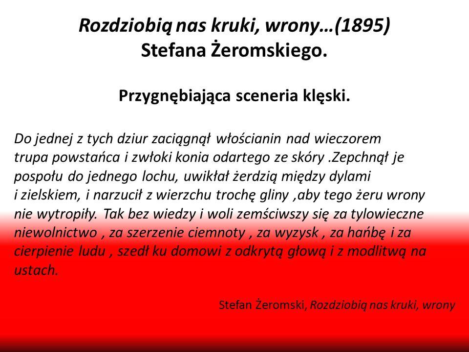 Rozdziobią nas kruki, wrony…(1895) Stefana Żeromskiego. Przygnębiająca sceneria klęski. Do jednej z tych dziur zaciągnął włościanin nad wieczorem trup