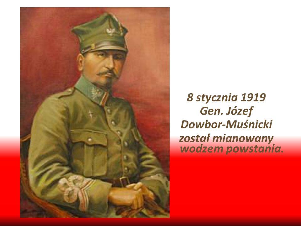 8 stycznia 1919 Gen. Józef Dowbor-Muśnicki został mianowany wodzem powstania.