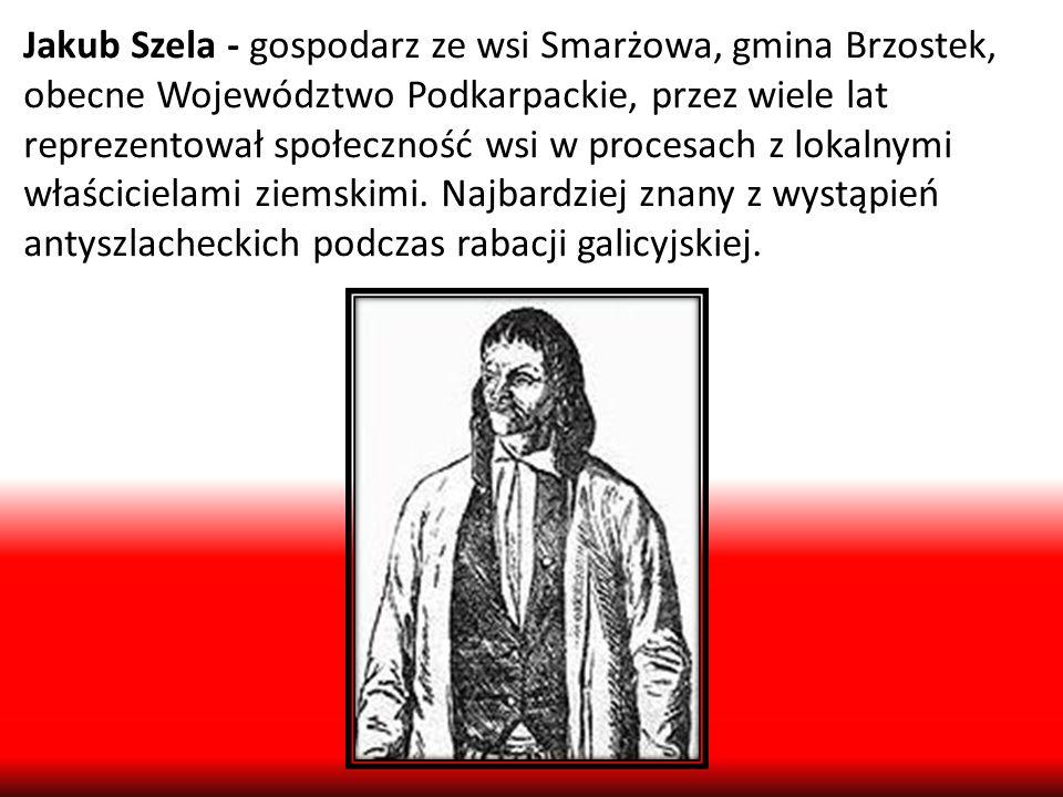 Jakub Szela - gospodarz ze wsi Smarżowa, gmina Brzostek, obecne Województwo Podkarpackie, przez wiele lat reprezentował społeczność wsi w procesach z