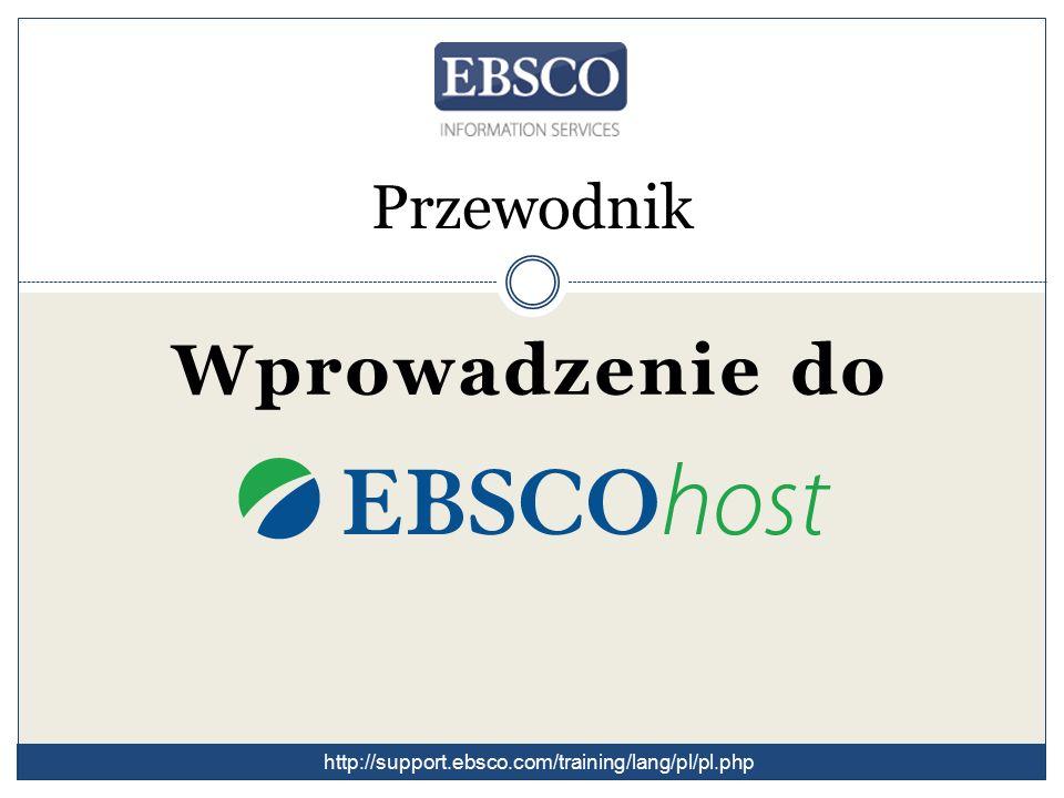 Przewodnik Wprowadzenie do http://support.ebsco.com/training/lang/pl/pl.php