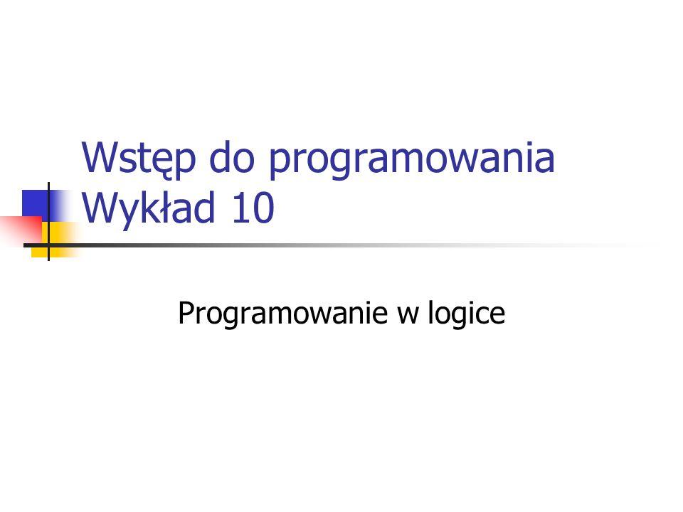 Wstęp do programowania Wykład 10 Programowanie w logice