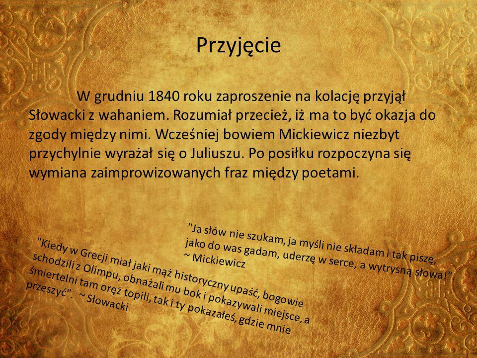 Przyjęcie W grudniu 1840 roku zaproszenie na kolację przyjął Słowacki z wahaniem.