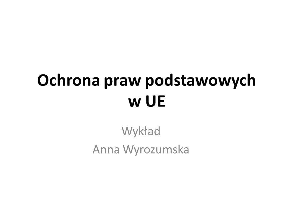 Ochrona praw podstawowych w UE Wykład Anna Wyrozumska