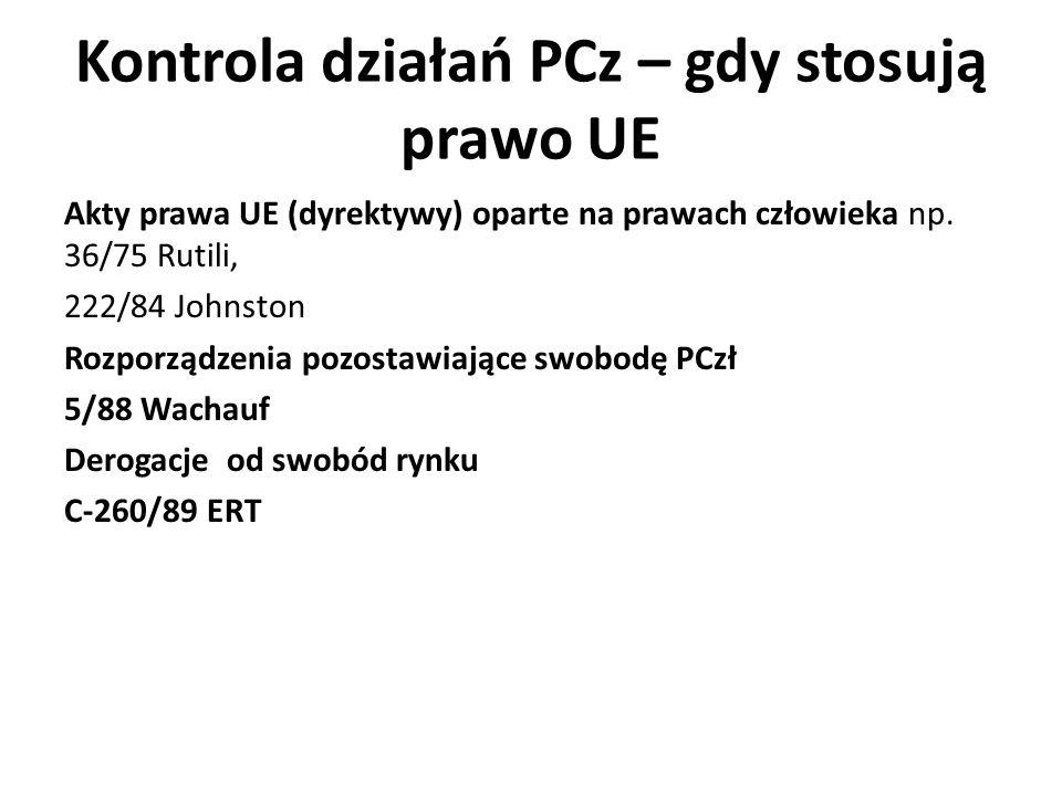 Kontrola działań PCz – gdy stosują prawo UE Akty prawa UE (dyrektywy) oparte na prawach człowieka np.