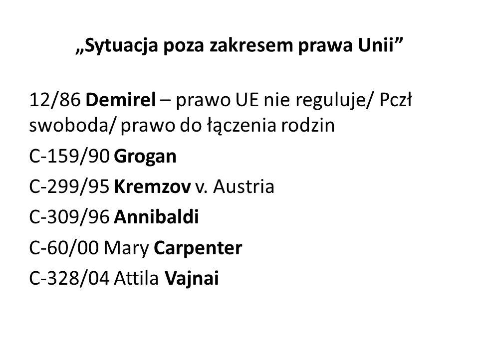 """""""Sytuacja poza zakresem prawa Unii 12/86 Demirel – prawo UE nie reguluje/ Pczł swoboda/ prawo do łączenia rodzin C-159/90 Grogan C-299/95 Kremzov v."""