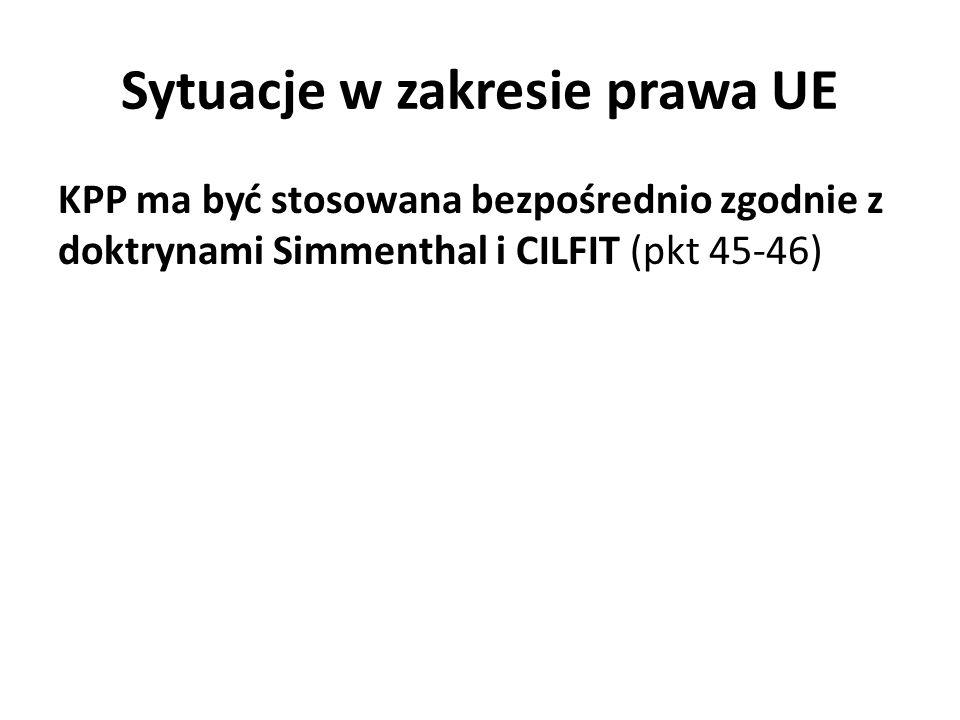 Sytuacje w zakresie prawa UE KPP ma być stosowana bezpośrednio zgodnie z doktrynami Simmenthal i CILFIT (pkt 45-46)