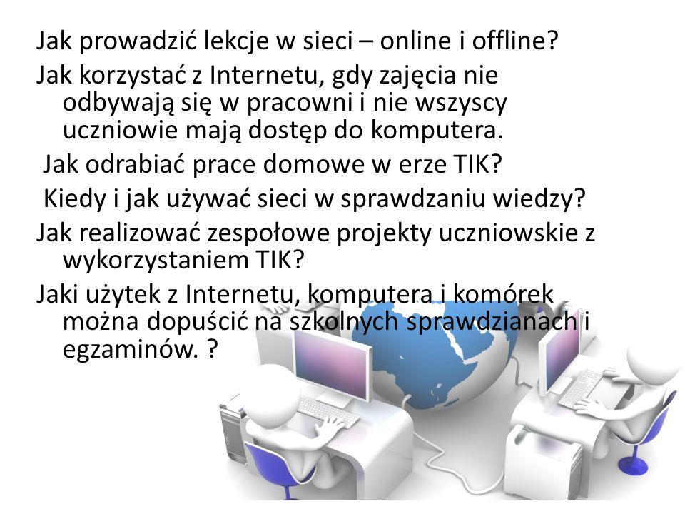 Jak prowadzić lekcje w sieci – online i offline? Jak korzystać z Internetu, gdy zajęcia nie odbywają się w pracowni i nie wszyscy uczniowie mają dostę