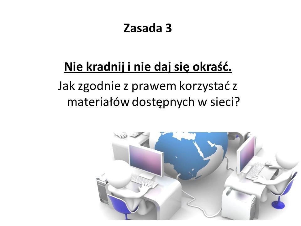 Zasada 3 Nie kradnij i nie daj się okraść. Jak zgodnie z prawem korzystać z materiałów dostępnych w sieci?