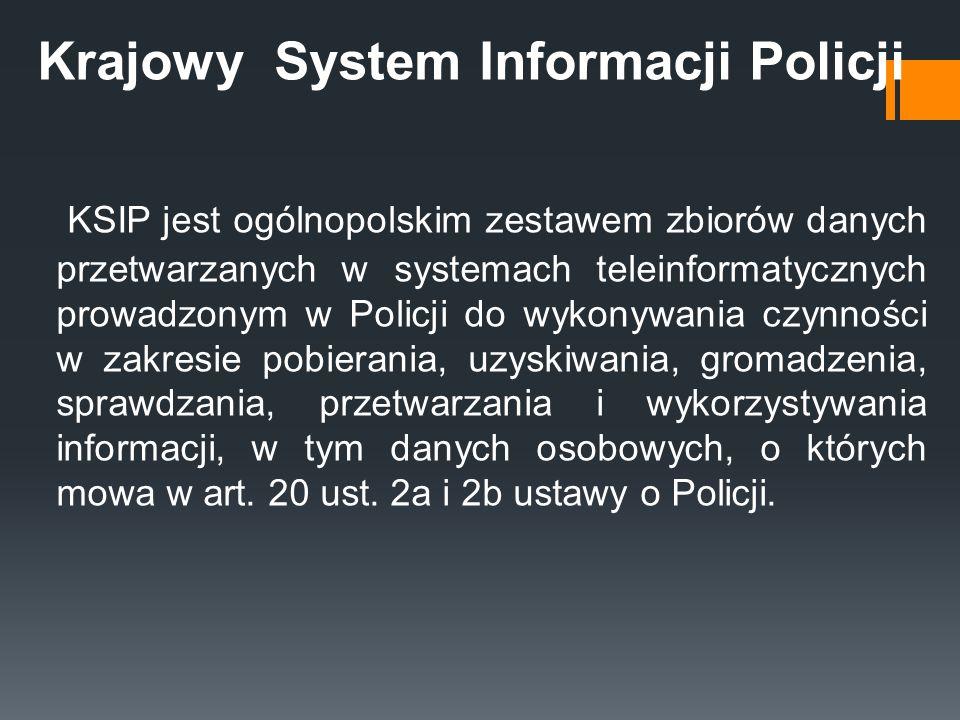 Krajowy System Informacji Policji KSIP jest ogólnopolskim zestawem zbiorów danych przetwarzanych w systemach teleinformatycznych prowadzonym w Policji