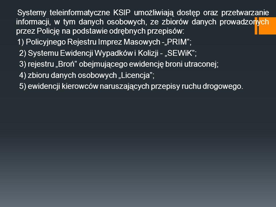 Systemy teleinformatyczne KSIP umożliwiają dostęp oraz przetwarzanie informacji, w tym danych osobowych, ze zbiorów danych prowadzonych przez Policję