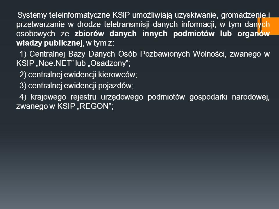 Systemy teleinformatyczne KSIP umożliwiają uzyskiwanie, gromadzenie i przetwarzanie w drodze teletransmisji danych informacji, w tym danych osobowych