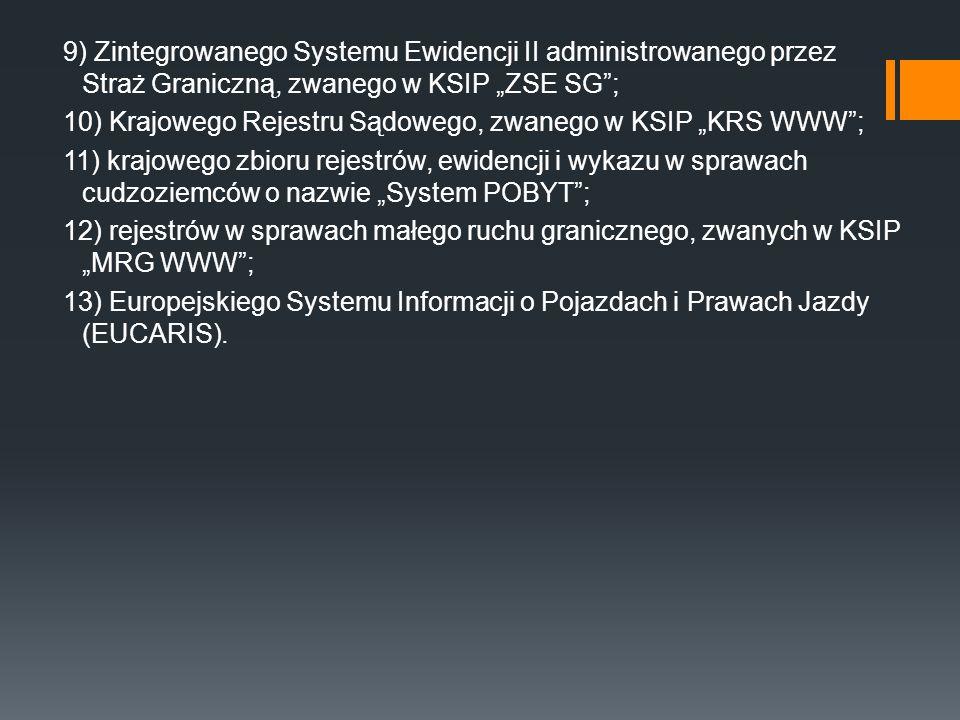 """9) Zintegrowanego Systemu Ewidencji II administrowanego przez Straż Graniczną, zwanego w KSIP """"ZSE SG""""; 10) Krajowego Rejestru Sądowego, zwanego w KSI"""