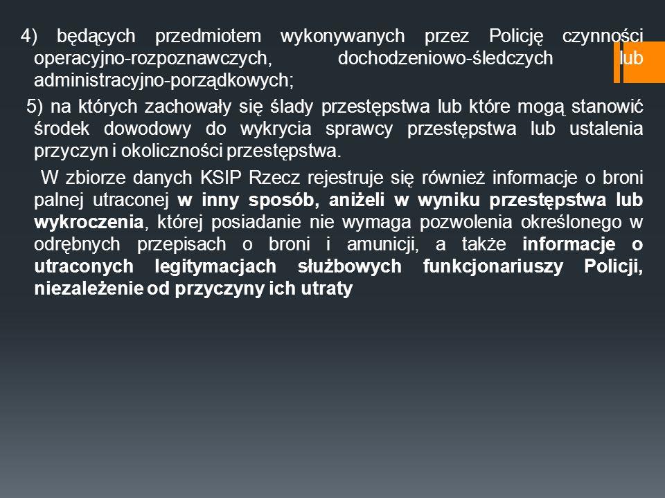 4) będących przedmiotem wykonywanych przez Policję czynności operacyjno-rozpoznawczych, dochodzeniowo-śledczych lub administracyjno-porządkowych; 5) n