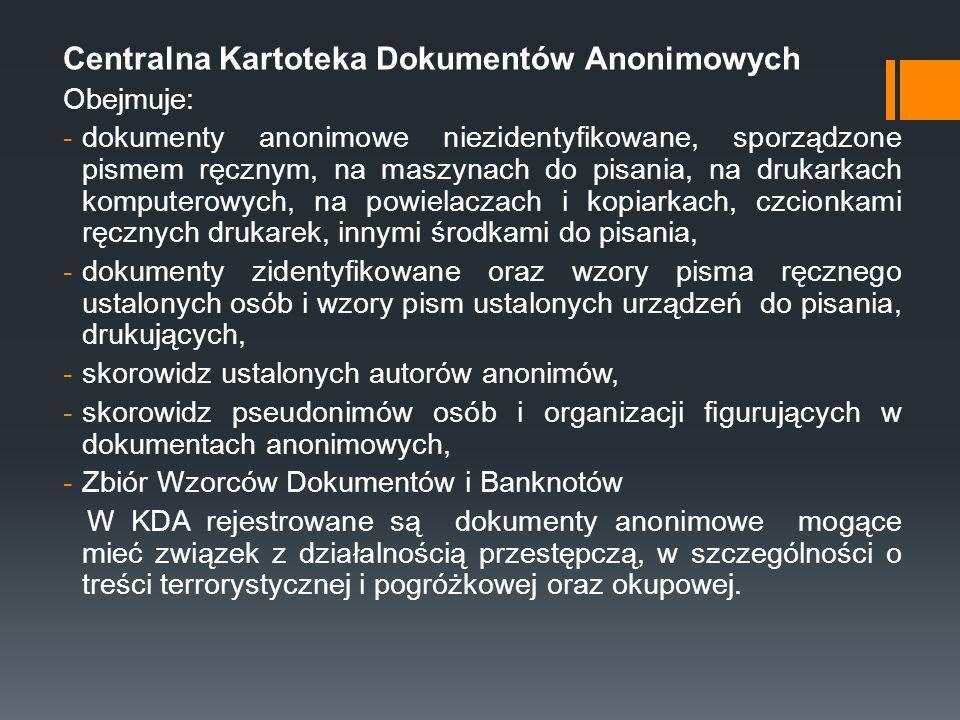 Centralna Kartoteka Dokumentów Anonimowych Obejmuje: -dokumenty anonimowe niezidentyfikowane, sporządzone pismem ręcznym, na maszynach do pisania, na
