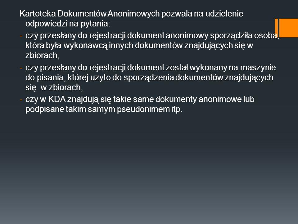 Kartoteka Dokumentów Anonimowych pozwala na udzielenie odpowiedzi na pytania: -czy przesłany do rejestracji dokument anonimowy sporządziła osoba, któr