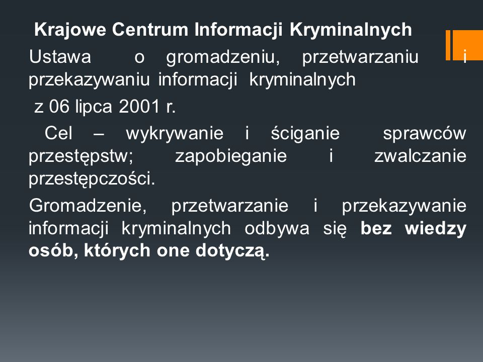 Krajowe Centrum Informacji Kryminalnych Ustawa o gromadzeniu, przetwarzaniu i przekazywaniu informacji kryminalnych z 06 lipca 2001 r. Cel – wykrywani