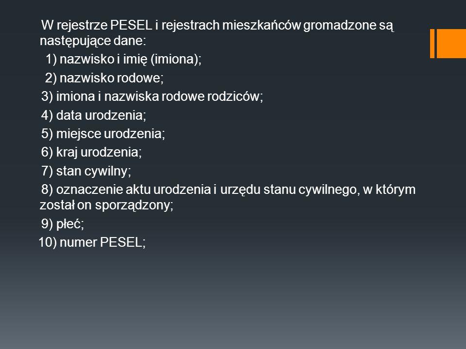 W rejestrze PESEL i rejestrach mieszkańców gromadzone są następujące dane: 1) nazwisko i imię (imiona); 2) nazwisko rodowe; 3) imiona i nazwiska rodow
