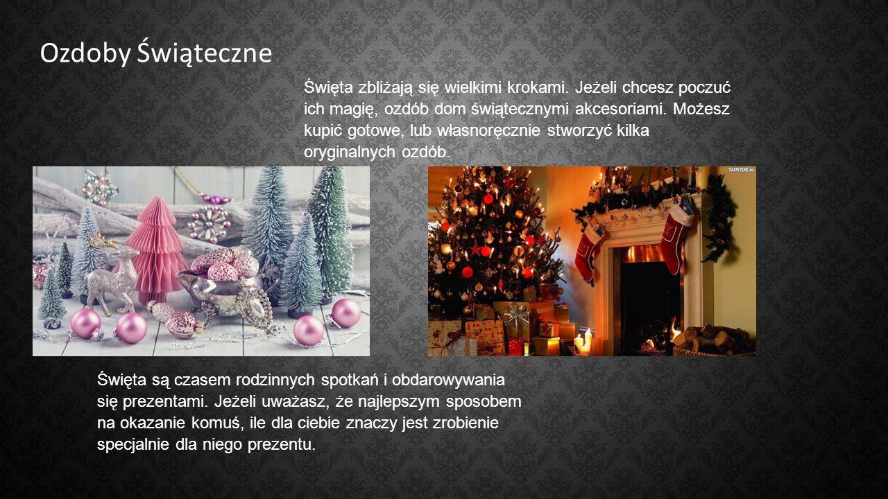Ozdoby Świąteczne Święta zbliżają się wielkimi krokami.
