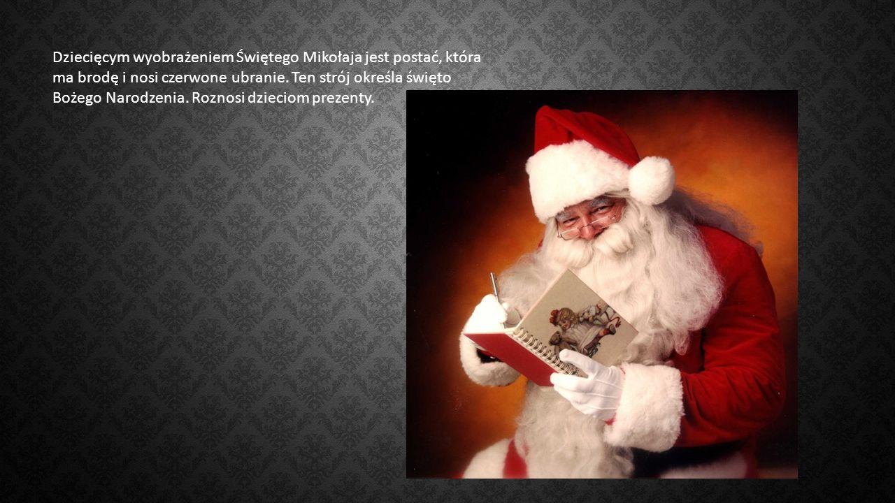 Dziecięcym wyobrażeniem Świętego Mikołaja jest postać, która ma brodę i nosi czerwone ubranie.