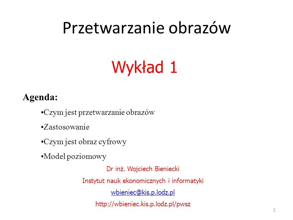 Przetwarzanie obrazów 1 Agenda: Czym jest przetwarzanie obrazów Zastosowanie Czym jest obraz cyfrowy Model poziomowy Wykład 1 Dr inż. Wojciech Bieniec