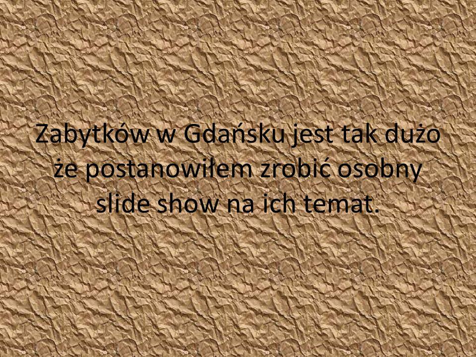 Zabytków w Gdańsku jest tak dużo że postanowiłem zrobić osobny slide show na ich temat.