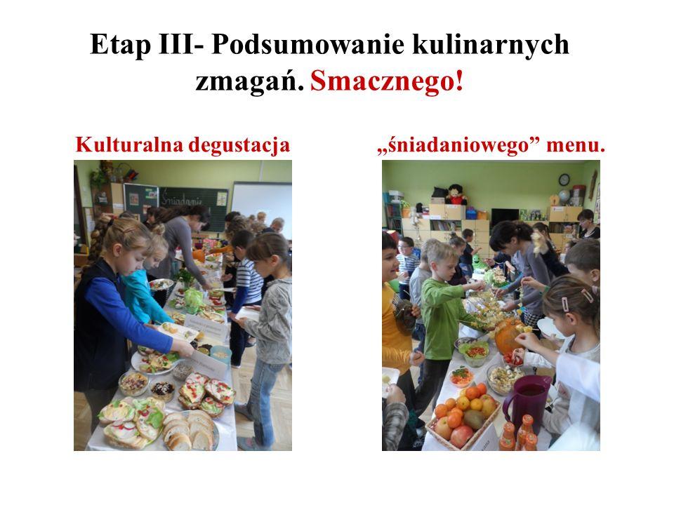 """Etap III- Podsumowanie kulinarnych zmagań. Smacznego! """"śniadaniowego menu.Kulturalna degustacja"""