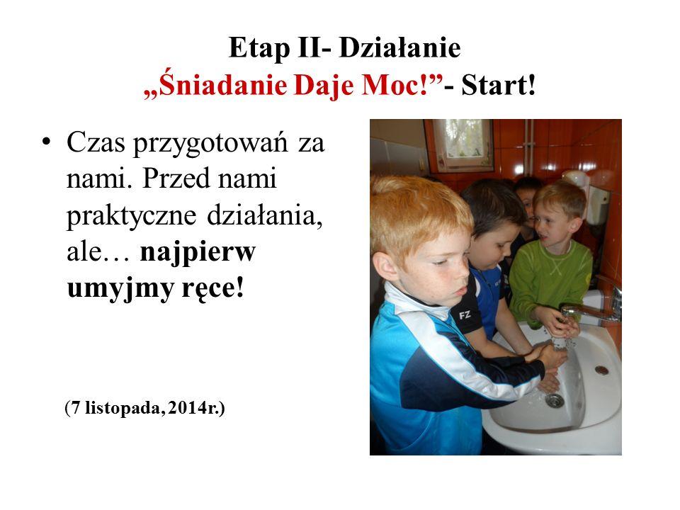 """Etap II- Działanie """"Śniadanie Daje Moc! - Start. Czas przygotowań za nami."""