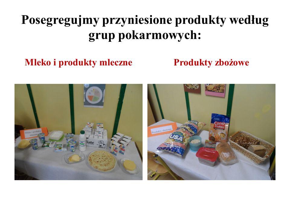 Posegregujmy przyniesione produkty według grup pokarmowych: Mleko i produkty mleczne Produkty zbożowe