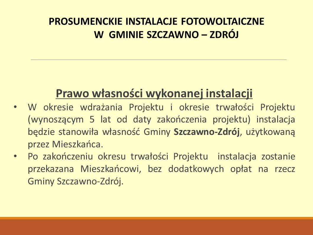 Prawo własności wykonanej instalacji W okresie wdrażania Projektu i okresie trwałości Projektu (wynoszącym 5 lat od daty zakończenia projektu) instalacja będzie stanowiła własność Gminy Szczawno-Zdrój, użytkowaną przez Mieszkańca.