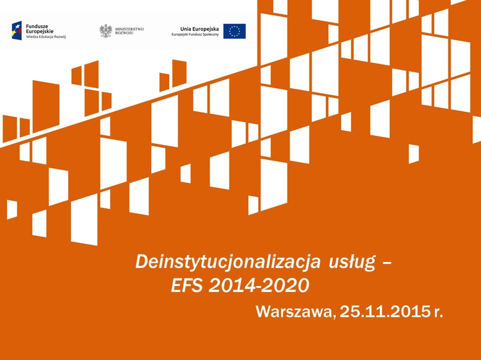 Warszawa, 25.11.2015 r. Deinstytucjonalizacja usług – EFS 2014-2020